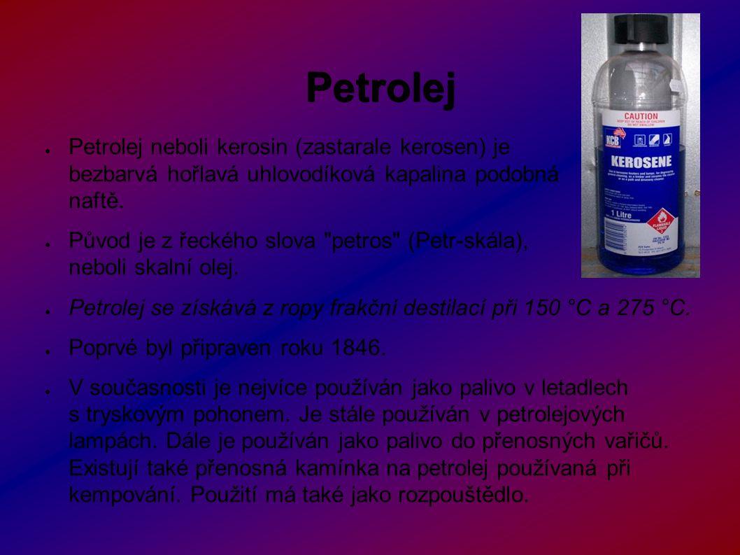 Petrolej ● Petrolej neboli kerosin (zastarale kerosen) je bezbarvá hořlavá uhlovodíková kapalina podobná naftě.