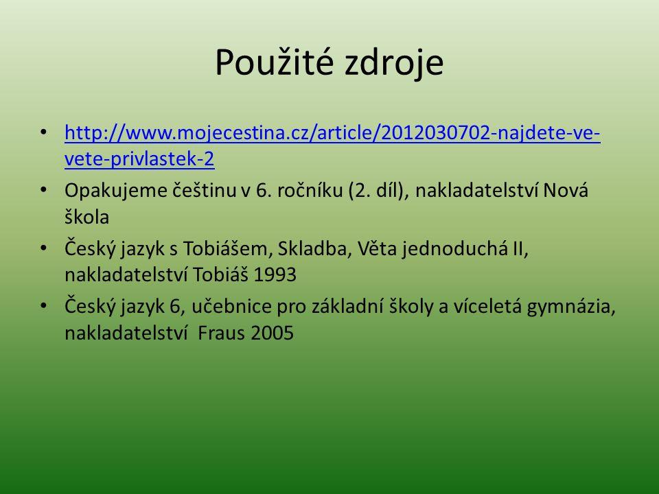 Použité zdroje http://www.mojecestina.cz/article/2012030702-najdete-ve- vete-privlastek-2 http://www.mojecestina.cz/article/2012030702-najdete-ve- vete-privlastek-2 Opakujeme češtinu v 6.