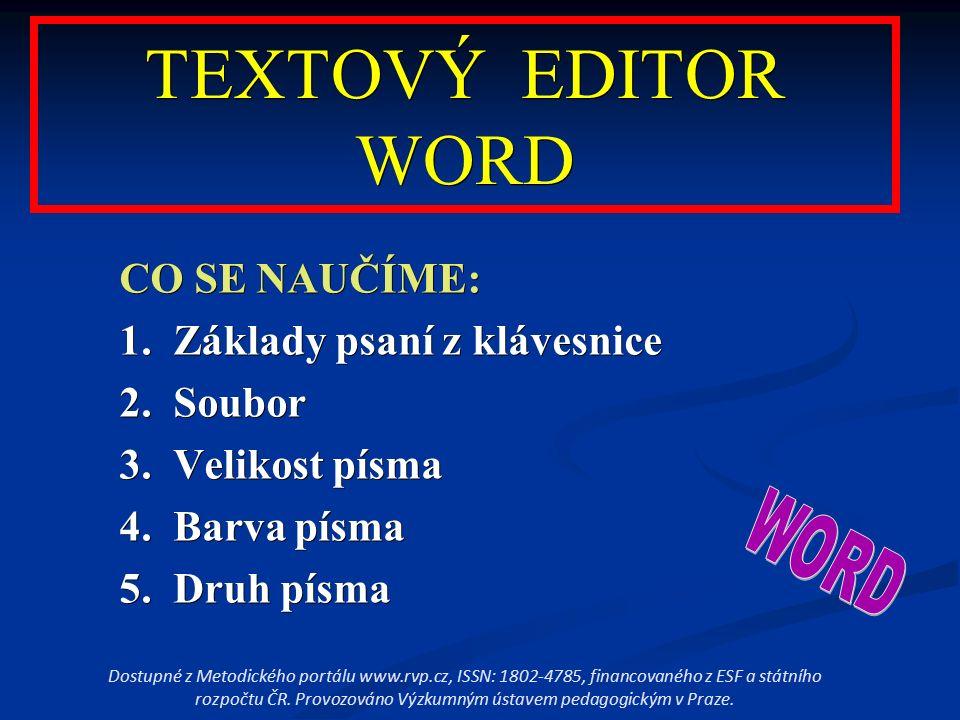 TEXTOVÝ EDITOR WORD CO SE NAUČÍME: 1. Základy psaní z klávesnice 2. Soubor 3. Velikost písma 4. Barva písma 5. Druh písma Dostupné z Metodického portá