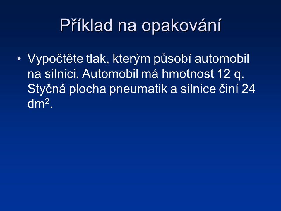 Příklad na opakování Vypočtěte tlak, kterým působí automobil na silnici.