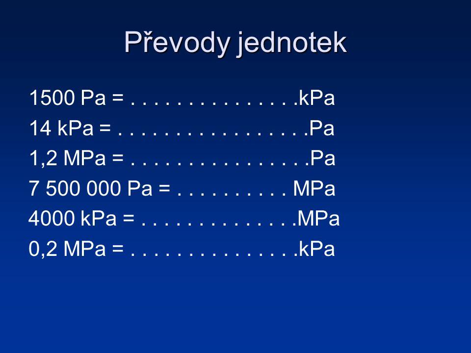 Převody jednotek 1500 Pa =...............kPa 14 kPa =.................Pa 1,2 MPa =................Pa 7 500 000 Pa =..........