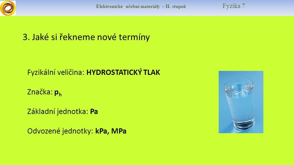 Elektronické učební materiály – II. stupeň Fyzika 7 3. Jaké si řekneme nové termíny Fyzikální veličina: HYDROSTATICKÝ TLAK Značka: p h Základní jednot