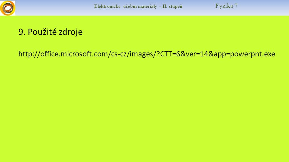 Elektronické učební materiály – II. stupeň Fyzika 7 9. Použité zdroje http://office.microsoft.com/cs-cz/images/?CTT=6&ver=14&app=powerpnt.exe