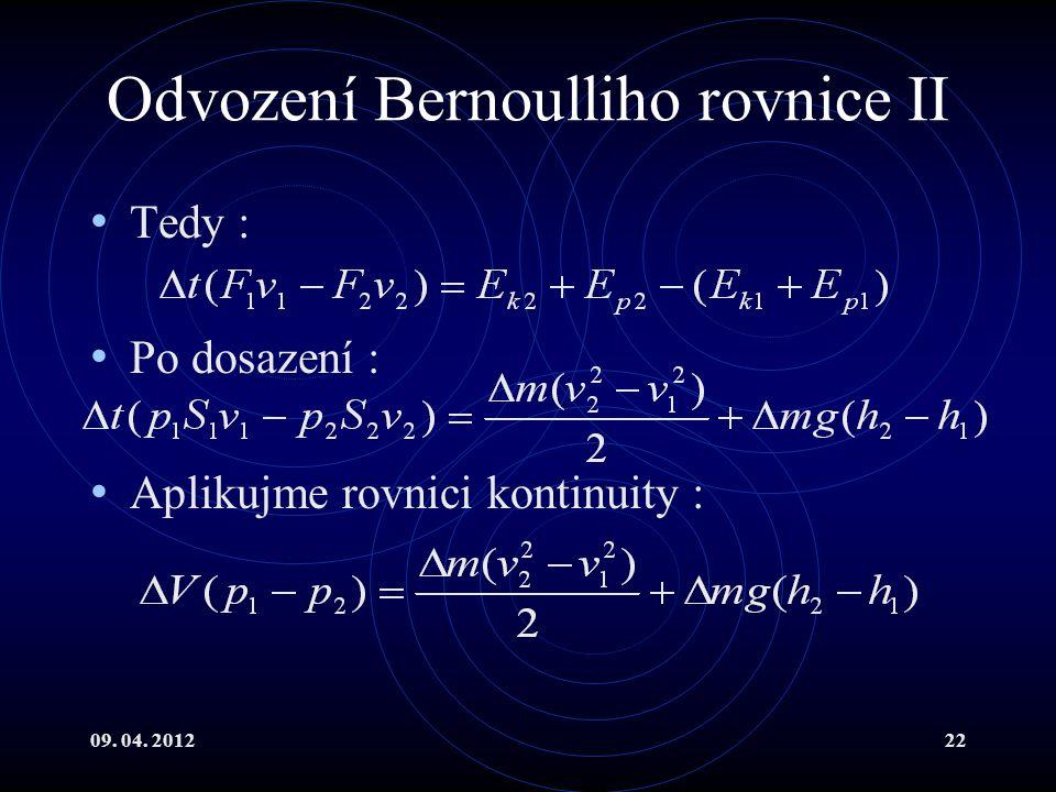 09. 04. 201222 Odvození Bernoulliho rovnice II Tedy : Po dosazení : Aplikujme rovnici kontinuity :