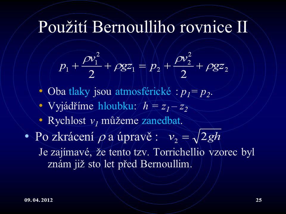 09. 04. 201225 Použití Bernoulliho rovnice II Oba tlaky jsou atmosférické : p 1 = p 2.