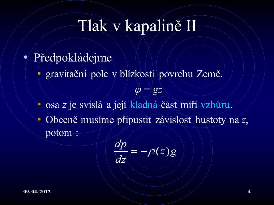 09. 04. 20124 Tlak v kapalině II Předpokládejme gravitační pole v blízkosti povrchu Země.
