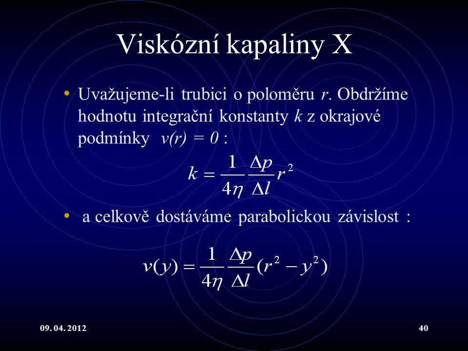 09. 04. 201240 Viskózní kapaliny X Uvažujeme-li trubici o poloměru r.