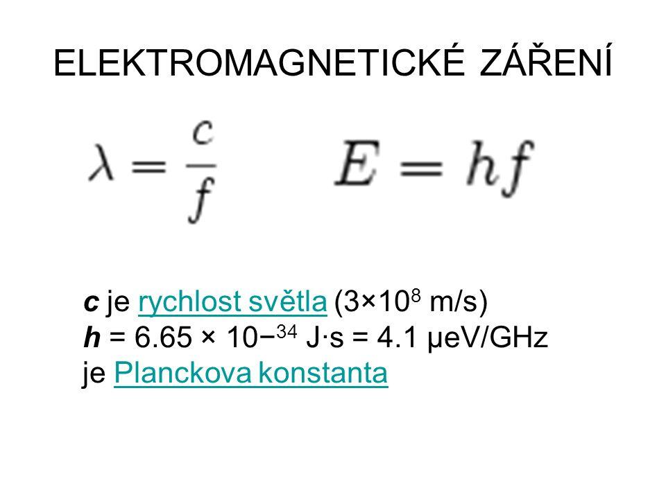 ELEKTROMAGNETICKÉ ZÁŘENÍ c je rychlost světla (3×10 8 m/s)rychlost světla h = 6.65 × 10− 34 J·s = 4.1 μeV/GHz je Planckova konstantaPlanckova konstanta