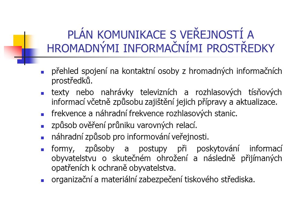 PLÁN KOMUNIKACE S VEŘEJNOSTÍ A HROMADNÝMI INFORMAČNÍMI PROSTŘEDKY přehled spojení na kontaktní osoby z hromadných informačních prostředků. texty nebo