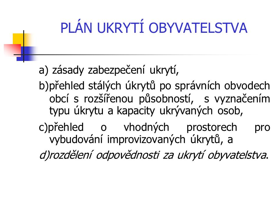 PLÁN UKRYTÍ OBYVATELSTVA a) zásady zabezpečení ukrytí, b)přehled stálých úkrytů po správních obvodech obcí s rozšířenou působností, s vyznačením typu