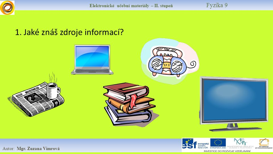 Elektronické učební materiály – II. stupeň Fyzika 9 Autor: Mgr. Zuzana Vimrová 1. Jaké znáš zdroje informací?