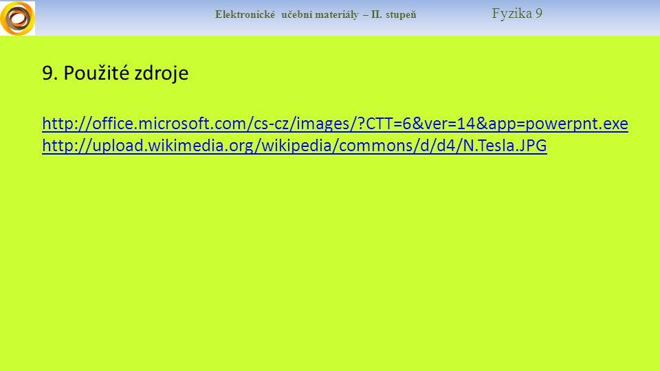 Elektronické učební materiály – II. stupeň Fyzika 9 9. Použité zdroje http://office.microsoft.com/cs-cz/images/?CTT=6&ver=14&app=powerpnt.exe http://u