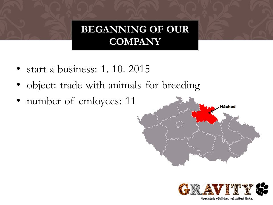 start a business: 1. 10. 2015 object: trade with animals for breeding number of emloyees: 11 BEGANNING OF OUR COMPANY