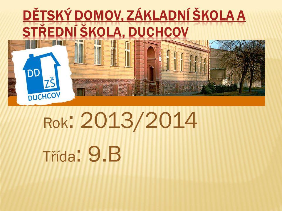 Rok : 2013/2014 Třída : 9.B