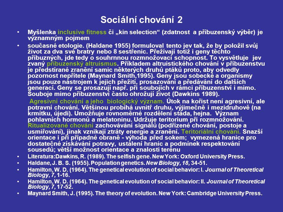 """Sociální chování 2 Myšlenka inclusive fitness či """"kin selection (zdatnost a příbuzenský výběr) je významným pojmem současné etologie."""