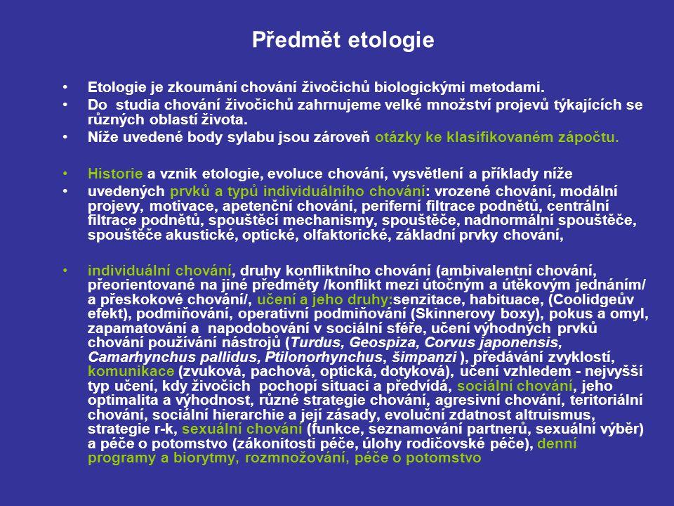 Předmět etologie Etologie je zkoumání chování živočichů biologickými metodami.