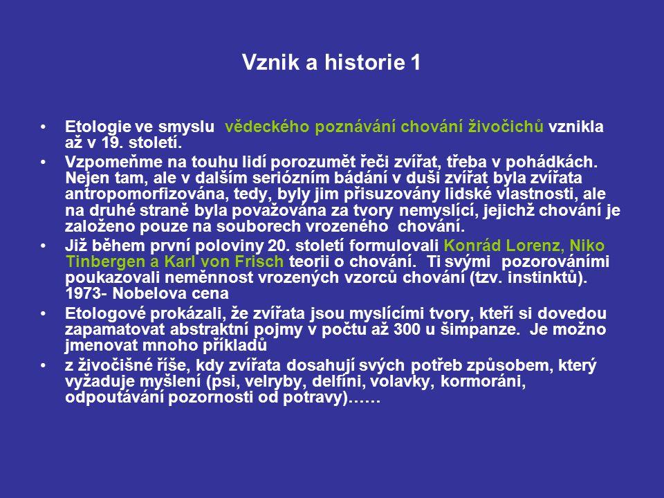 Vznik a historie 1 Etologie ve smyslu vědeckého poznávání chování živočichů vznikla až v 19.