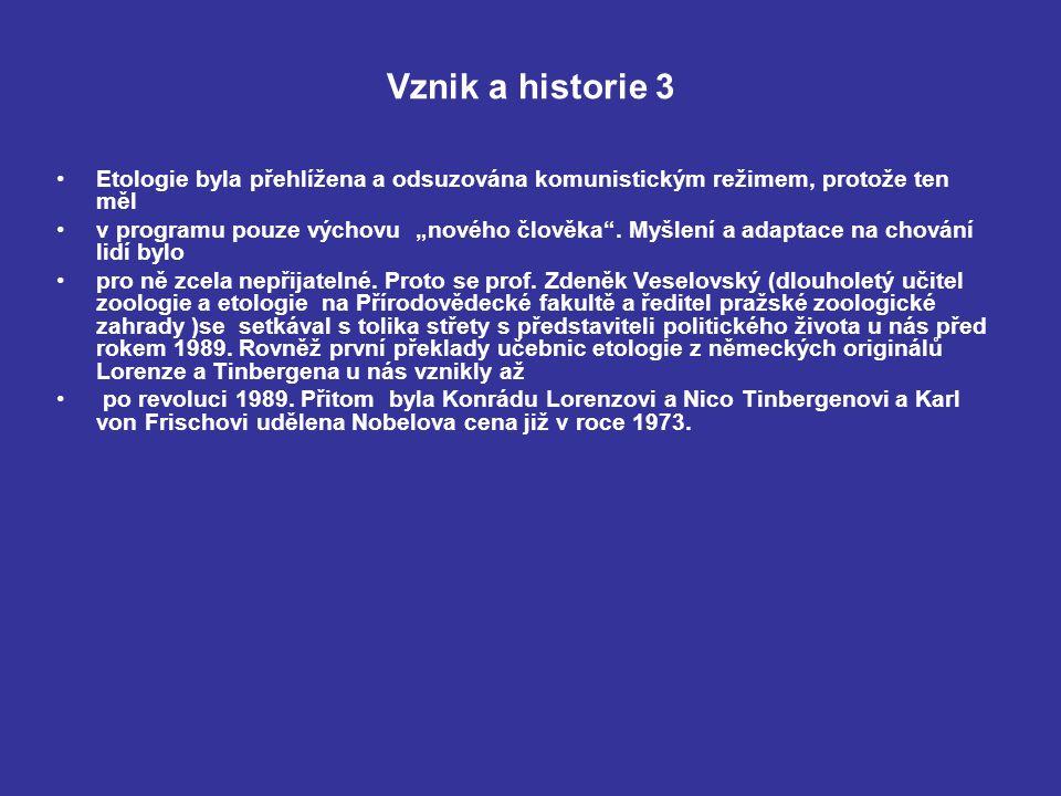 """Vznik a historie 3 Etologie byla přehlížena a odsuzována komunistickým režimem, protože ten měl v programu pouze výchovu """"nového člověka ."""