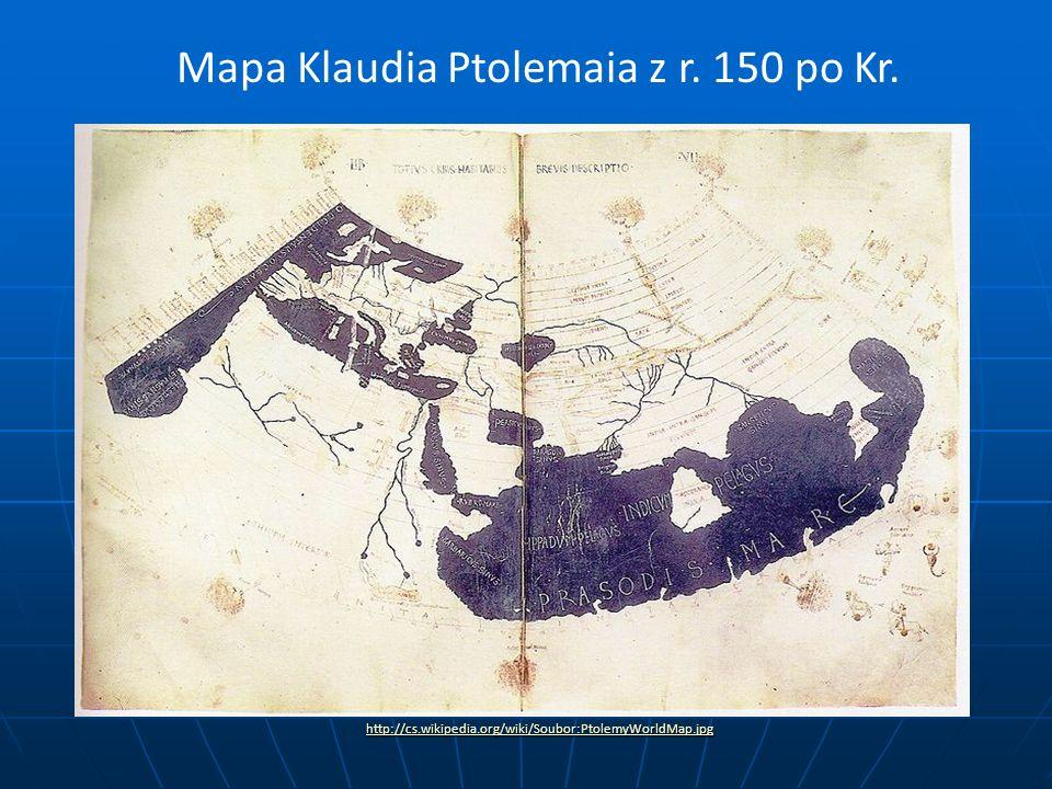 http://cs.wikipedia.org/wiki/Soubor:PtolemyWorldMap.jpg Mapa Klaudia Ptolemaia z r. 150 po Kr.