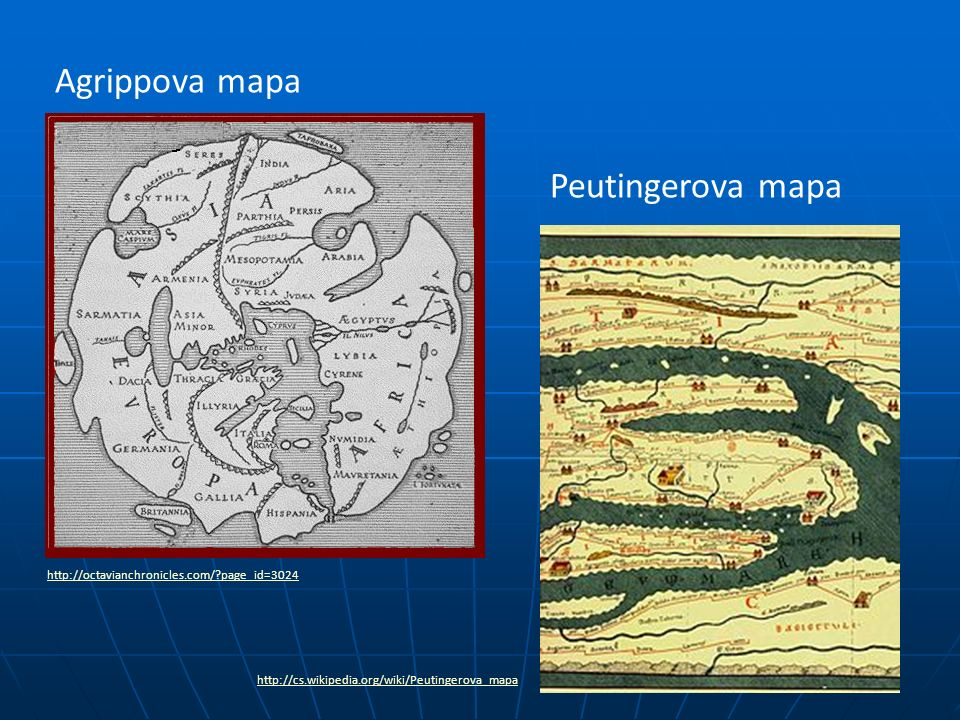http://cs.wikipedia.org/wiki/Peutingerova_mapa http://octavianchronicles.com/ page_id=3024 Agrippova mapa Peutingerova mapa