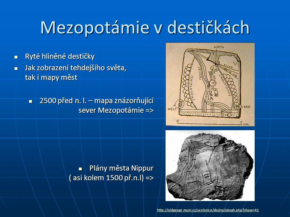 Mezopotámie v destičkách Ryté hliněné destičky Ryté hliněné destičky Jak zobrazení tehdejšího světa, tak i mapy měst Jak zobrazení tehdejšího světa, tak i mapy měst 2500 před n.