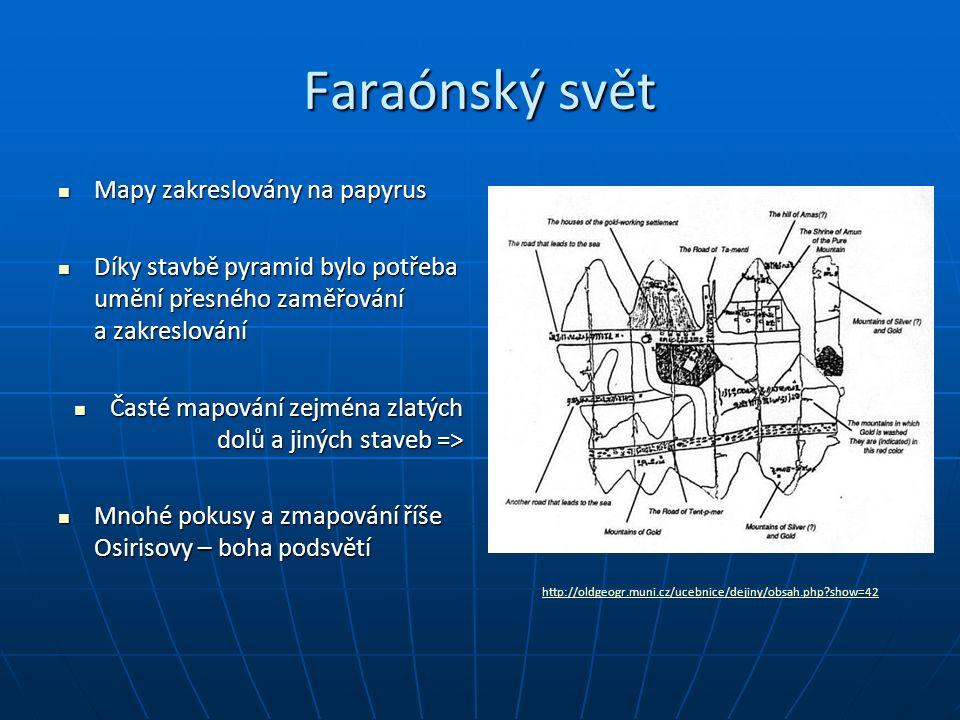 Faraónský svět Mapy zakreslovány na papyrus Mapy zakreslovány na papyrus Díky stavbě pyramid bylo potřeba umění přesného zaměřování a zakreslování Dík