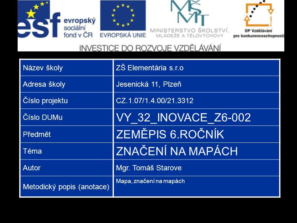 Název školyZŠ Elementária s.r.o Adresa školyJesenická 11, Plzeň Číslo projektuCZ.1.07/1.4.00/21.3312 Číslo DUMu VY_32_INOVACE_Z6-002 Předmět ZEMĚPIS 6.ROČNÍK Téma ZNAČENÍ NA MAPÁCH AutorMgr.
