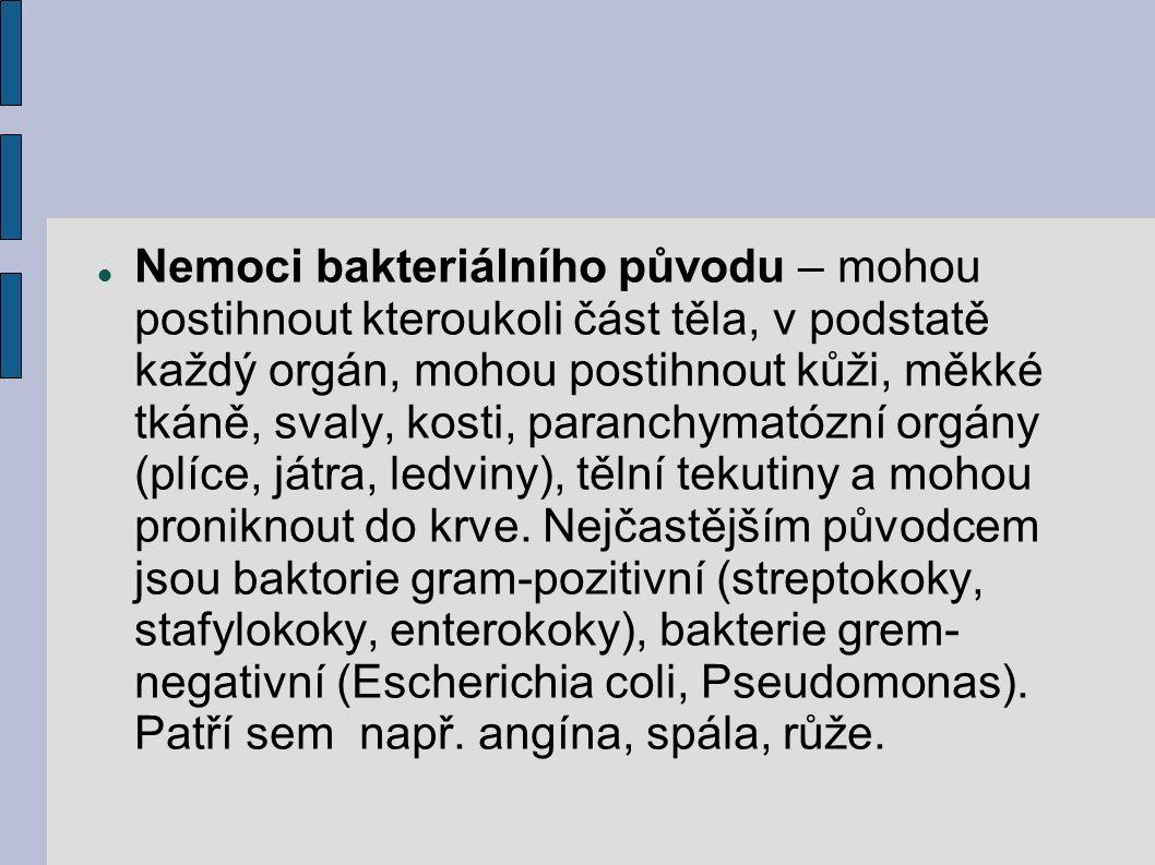 Nemoci bakteriálního původu – mohou postihnout kteroukoli část těla, v podstatě každý orgán, mohou postihnout kůži, měkké tkáně, svaly, kosti, paranchymatózní orgány (plíce, játra, ledviny), tělní tekutiny a mohou proniknout do krve.
