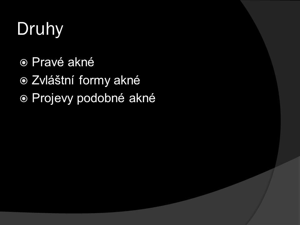 Druhy  Pravé akné  Zvláštní formy akné  Projevy podobné akné