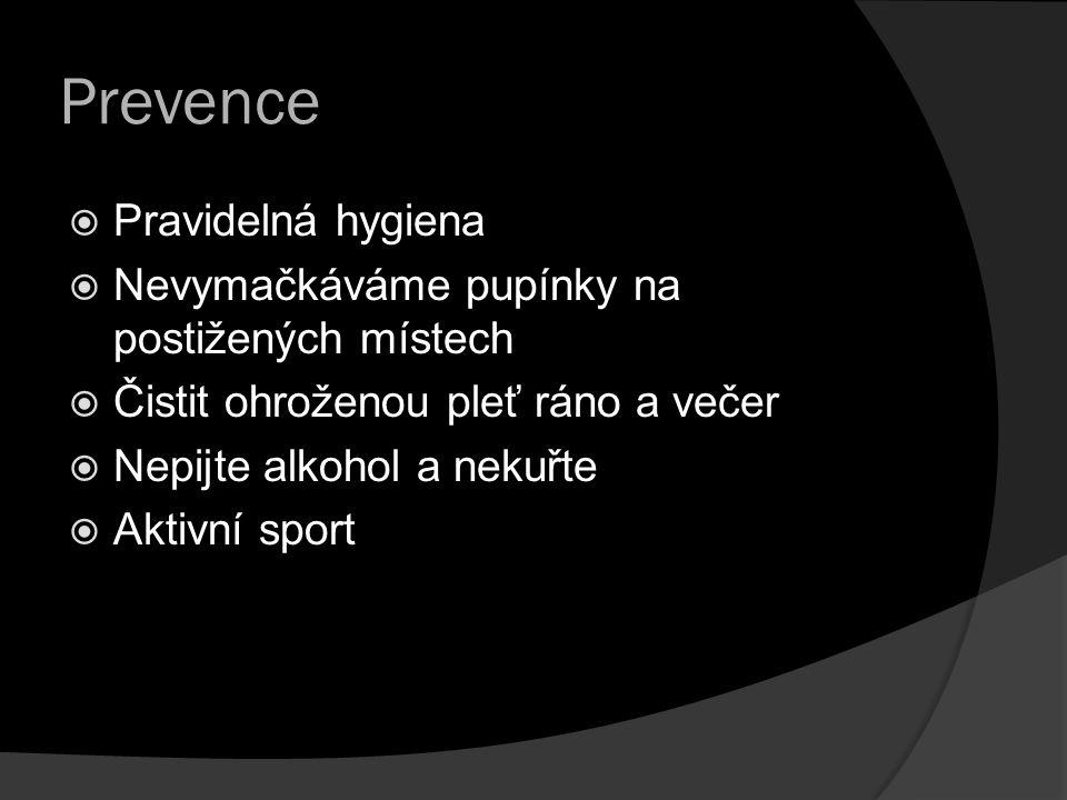 Prevence  Pravidelná hygiena  Nevymačkáváme pupínky na postižených místech  Čistit ohroženou pleť ráno a večer  Nepijte alkohol a nekuřte  Aktivní sport
