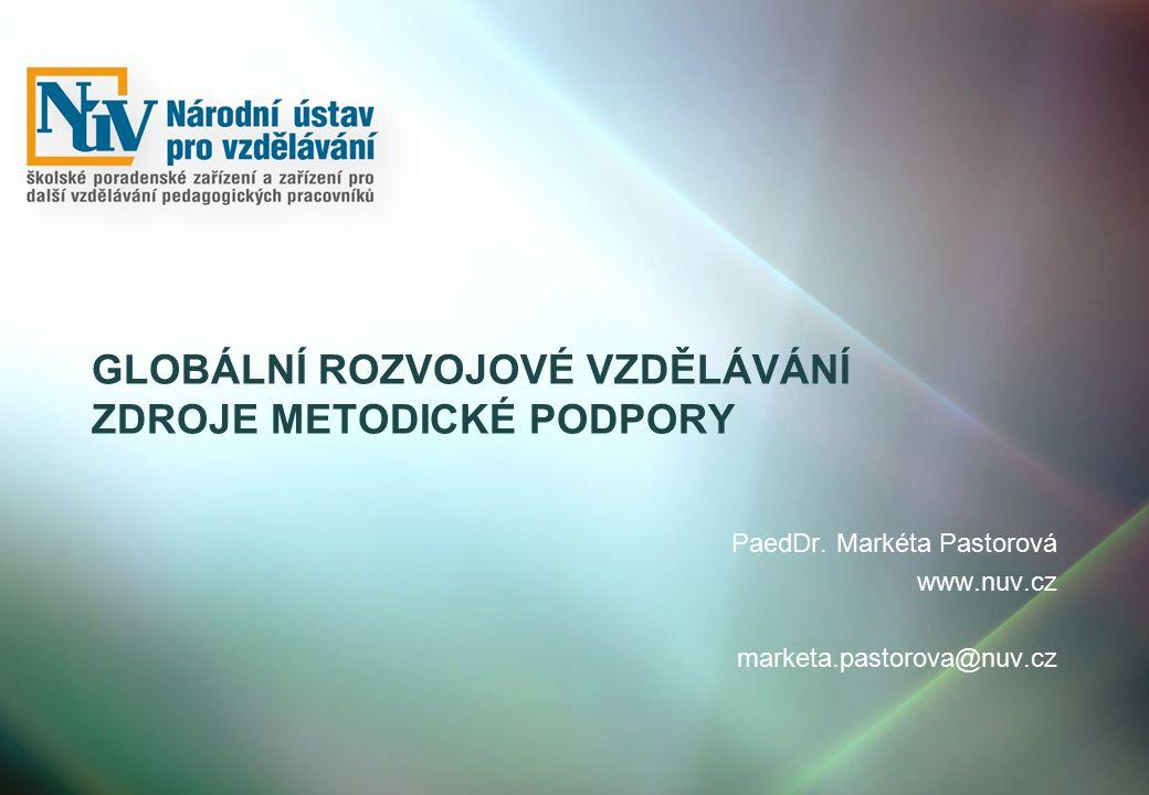 GLOBÁLNÍ ROZVOJOVÉ VZDĚLÁVÁNÍ ZDROJE METODICKÉ PODPORY PaedDr.