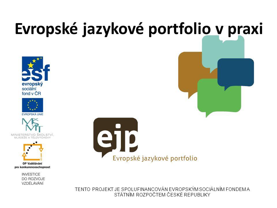 Evropské jazykové portfolio v praxi TENTO PROJEKT JE SPOLUFINANCOVÁN EVROPSKÝM SOCIÁLNÍM FONDEM A STÁTNÍM ROZPOČTEM ČESKÉ REPUBLIKY