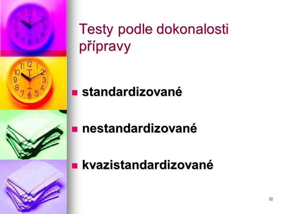 12 Testy podle dokonalosti přípravy standardizované standardizované nestandardizované nestandardizované kvazistandardizované kvazistandardizované