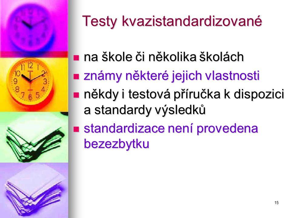 15 Testy kvazistandardizované na škole či několika školách na škole či několika školách známy některé jejich vlastnosti známy některé jejich vlastnost