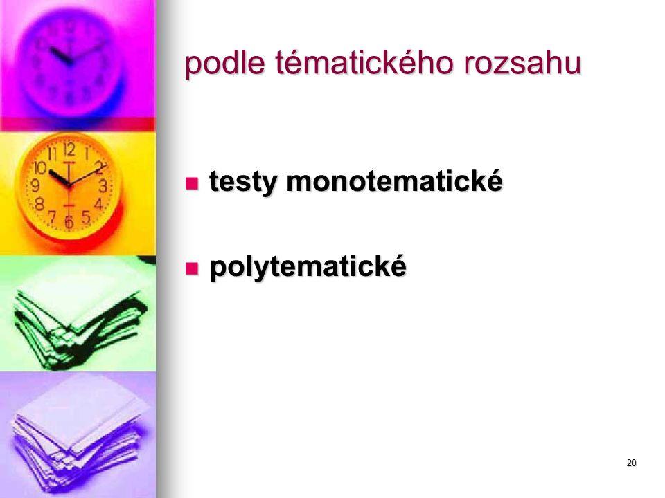20 podle tématického rozsahu testy monotematické testy monotematické polytematické polytematické