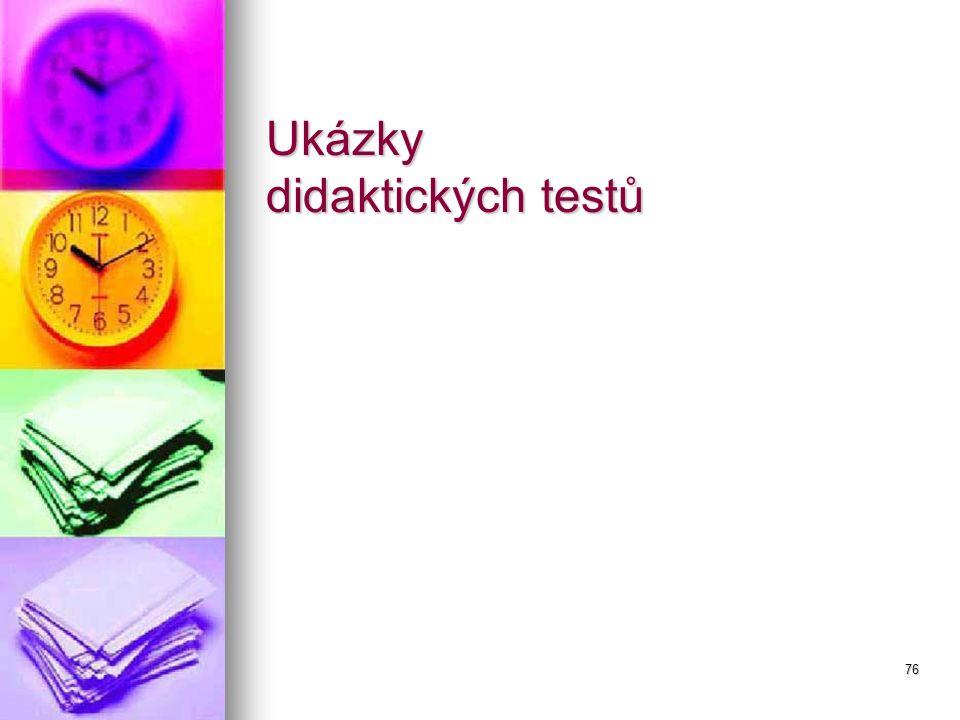76 Ukázky didaktických testů