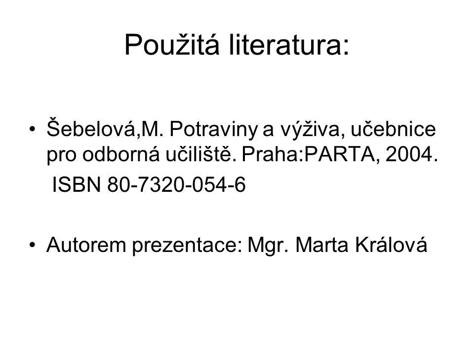 Použitá literatura: Šebelová,M. Potraviny a výživa, učebnice pro odborná učiliště. Praha:PARTA, 2004. ISBN 80-7320-054-6 Autorem prezentace: Mgr. Mart