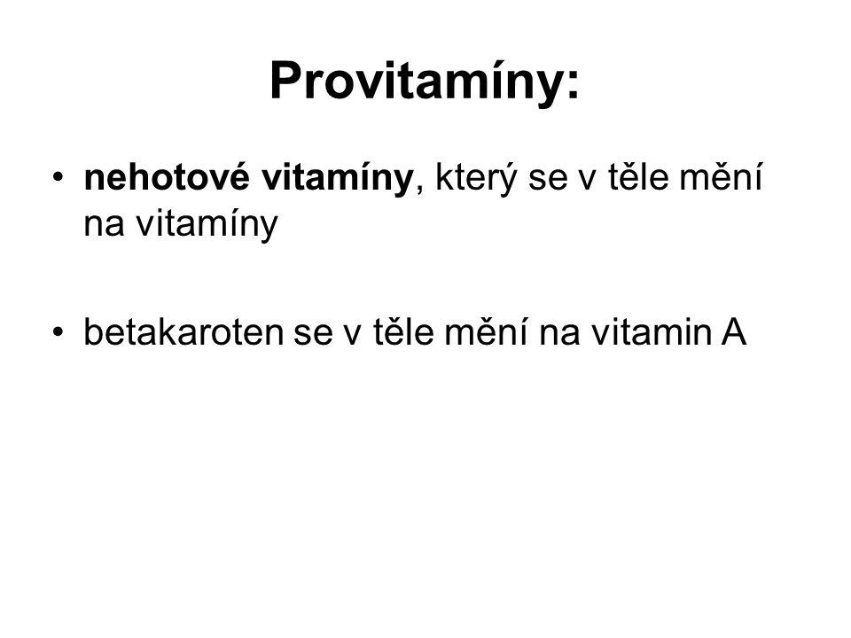 Provitamíny: nehotové vitamíny, který se v těle mění na vitamíny betakaroten se v těle mění na vitamin A