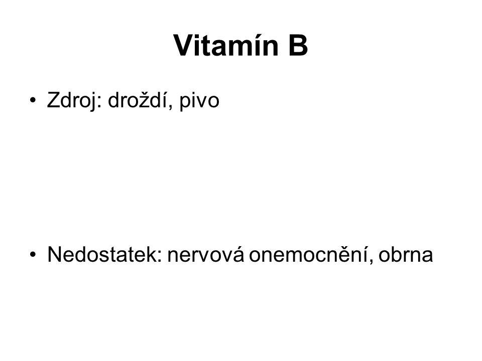 Vitamín B Zdroj: droždí, pivo Nedostatek: nervová onemocnění, obrna