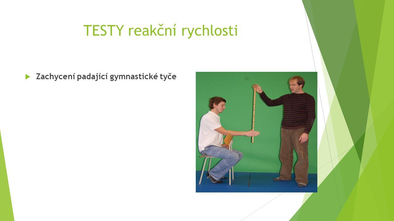 TESTY reakční rychlosti  Zachycení padající gymnastické tyče