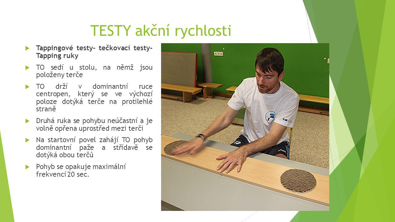 TESTY akční rychlosti  Tappingové testy- tečkovací testy- Tapping ruky  TO sedí u stolu, na němž jsou položeny terče  TO drží v dominantní ruce cen