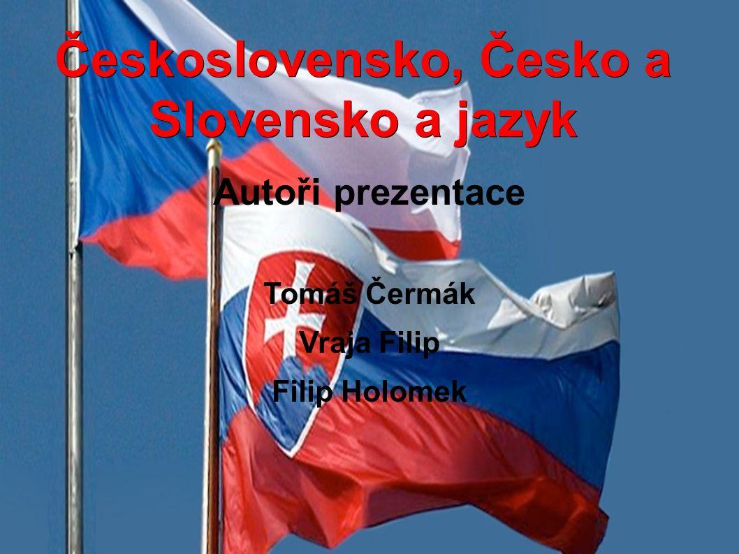 Československo, Česko a Slovensko a jazyk Autoři prezentace Tomáš Čermák Vraja Filip Filip Holomek