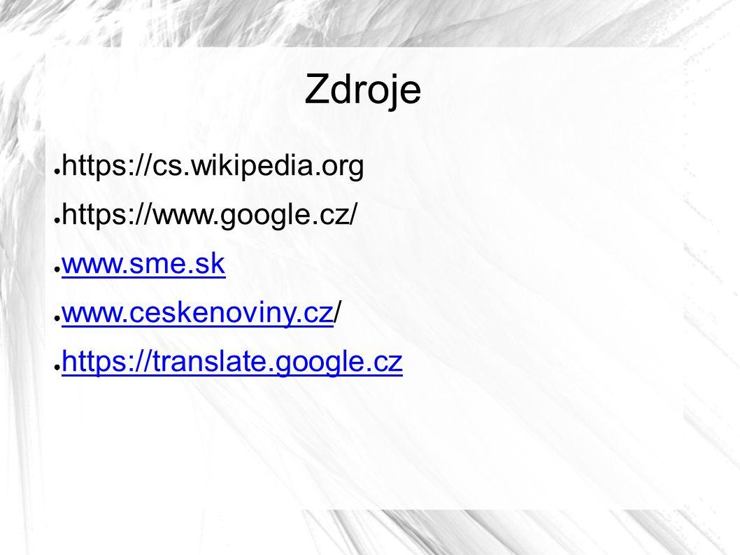 ● https://cs.wikipedia.org ● https://www.google.cz/ ● www.sme.sk www.sme.sk ● www.ceskenoviny.cz/ www.ceskenoviny.cz ● https://translate.google.cz https://translate.google.cz Zdroje