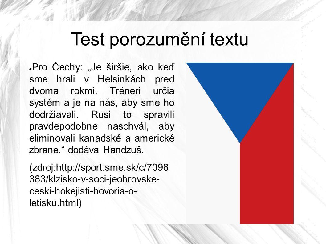 """Test porozumění textu ● Pro Čechy: """"Je širšie, ako keď sme hrali v Helsinkách pred dvoma rokmi."""