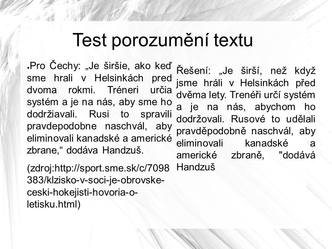 """Test porozumění textu ● Pro Čechy: """"Je širšie, ako keď sme hrali v Helsinkách pred dvoma rokmi. Tréneri určia systém a je na nás, aby sme ho dodržiava"""