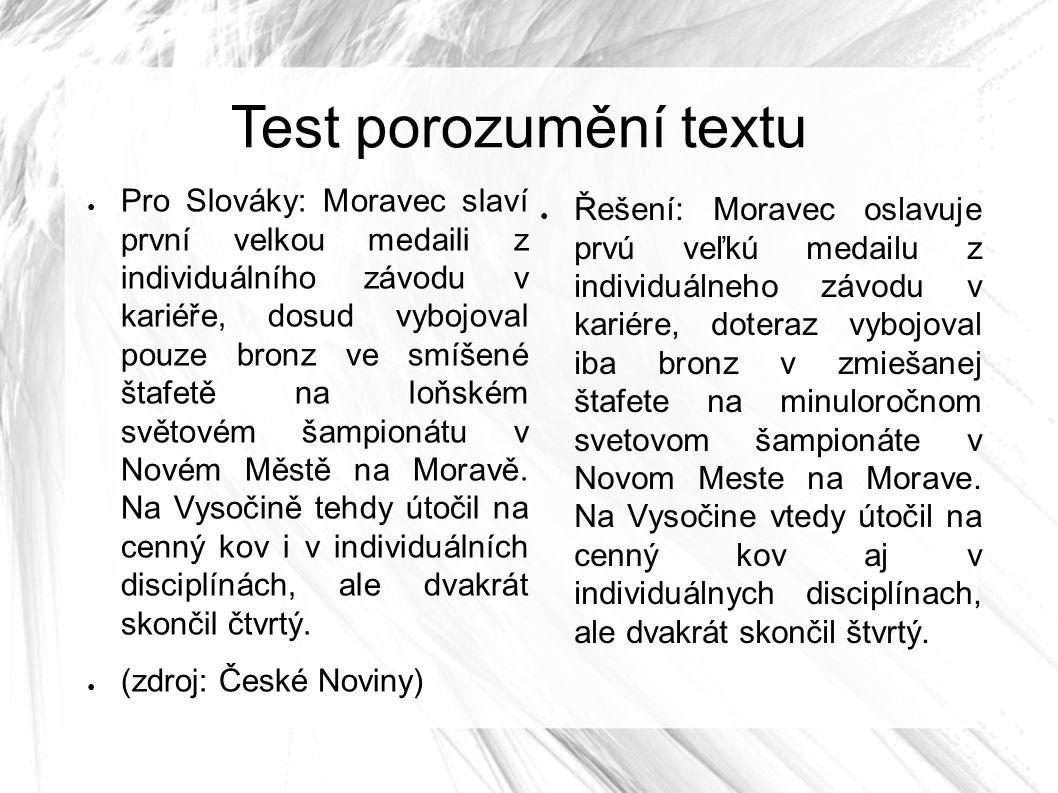 Test porozumění textu ● Pro Slováky: Moravec slaví první velkou medaili z individuálního závodu v kariéře, dosud vybojoval pouze bronz ve smíšené štafetě na loňském světovém šampionátu v Novém Městě na Moravě.