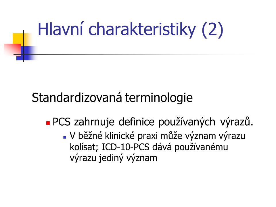 Hlavní charakteristiky (2) Standardizovaná terminologie PCS zahrnuje definice používaných výrazů. V běžné klinické praxi může význam výrazu kolísat; I