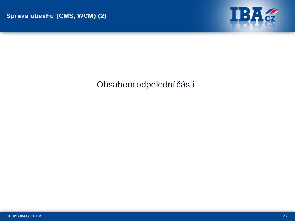 26© 2013 IBA CZ, s. r. o. Správa obsahu (CMS, WCM) (2) Obsahem odpolední části