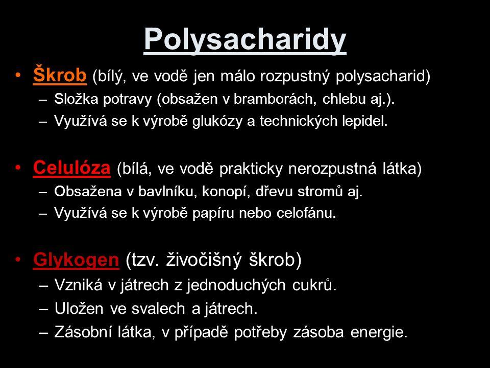 Polysacharidy Škrob (bílý, ve vodě jen málo rozpustný polysacharid) –Složka potravy (obsažen v bramborách, chlebu aj.).