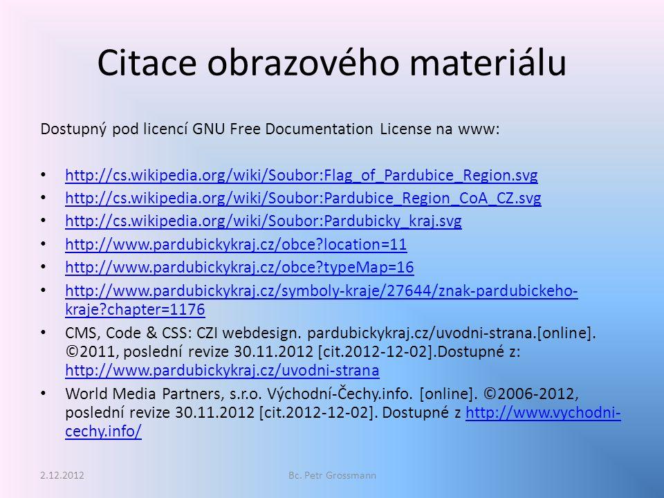 Citace obrazového materiálu Dostupný pod licencí GNU Free Documentation License na www: http://cs.wikipedia.org/wiki/Soubor:Flag_of_Pardubice_Region.svg http://cs.wikipedia.org/wiki/Soubor:Pardubice_Region_CoA_CZ.svg http://cs.wikipedia.org/wiki/Soubor:Pardubicky_kraj.svg http://www.pardubickykraj.cz/obce location=11 http://www.pardubickykraj.cz/obce typeMap=16 http://www.pardubickykraj.cz/symboly-kraje/27644/znak-pardubickeho- kraje chapter=1176 http://www.pardubickykraj.cz/symboly-kraje/27644/znak-pardubickeho- kraje chapter=1176 CMS, Code & CSS: CZI webdesign.